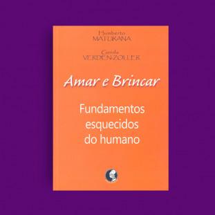 Amar e Brincar - Fundamentos esquecidos do humano