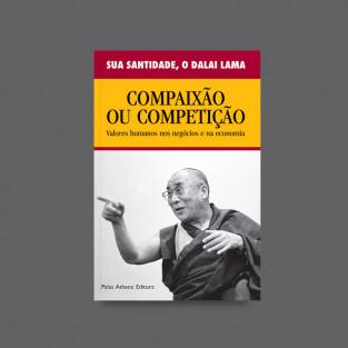 Compaixão ou Competição - valores humanos nos negócios e na economia